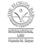 Francis M. Boyer, Board certified expert in international law by the Florida bar association, Francis m. Boyer, international law specialist
